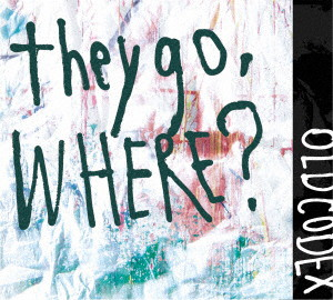 they go,Where?(初回限定盤)(DVD付)/OLDCODEX