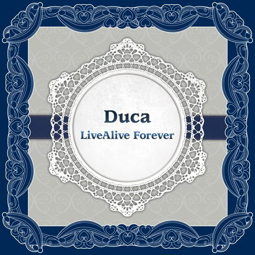 Duca LiveAlive Forever/Duca