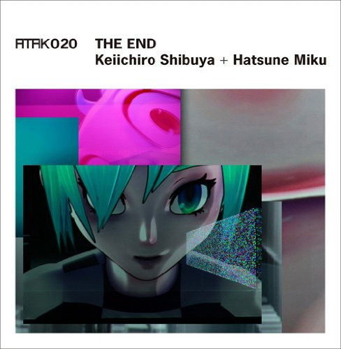 ATAK 020 THE END-EU edition-/渋谷慶一郎+初音ミク