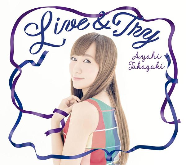 Live & Try/高垣彩陽
