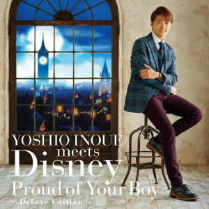 井上芳雄/YOSHIO INOUE meets Disney〜Proud of Your Boy〜-Deluxe Edition-(DVD付)