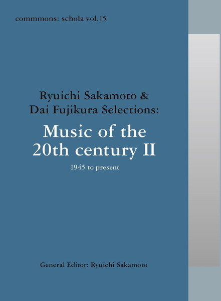 commmons:schola vol.15 Ryuichi Sakamoto & Dai Fujikura Selections:Music of the 20th century II- 1945 to present