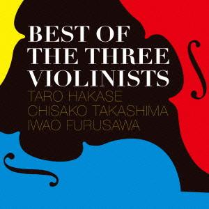 葉加瀬太郎/高嶋ちさ子/古澤巌/Best Of The Three Violinists