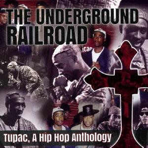2パック/THE UNDERGROUND RAILROAD : A HIP HOP ANTHOLOGY