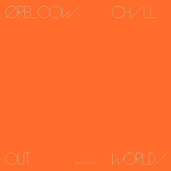 ORB/COW / CHILL OUT, WORLD!