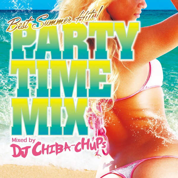PARTY TIME MIX-BEST SUMMER HITS- Mixed by DJ CHIBA-CHUPS