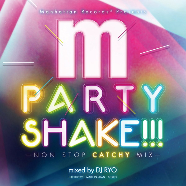 Manhattan Records presents PARTY SHAKE!!!-NON STOP CATCHY MIX-mixed by DJ RYO