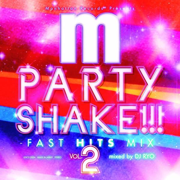 Manhattan Records presents PARTY SHAKE!!!-FAST HITS MIX-Vol.2 mixed by DJ RYO