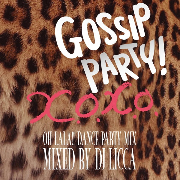 GOSSIP PARTY!'X.O.X.O.-OH LALA!!DANCE PARTY MIX-'mixed by DJ LICCA