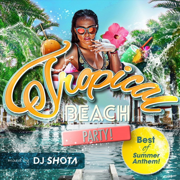 Tropical Beach Party!-Best of Summer Anthem!(mixed by DJ SHOTA)