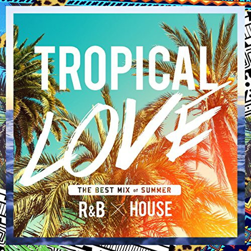 TROPICAL LOVE-The Best Mix of Summer R&B × House