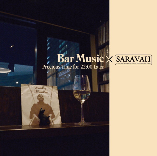 Bar Music×SARAVAH Precious Time for 22:00 Later