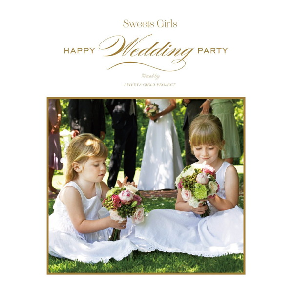 SWEETS GIRLS PROJECT/Sweets Girls-Happy Wedding Party-mixed by Sweets Girls Project