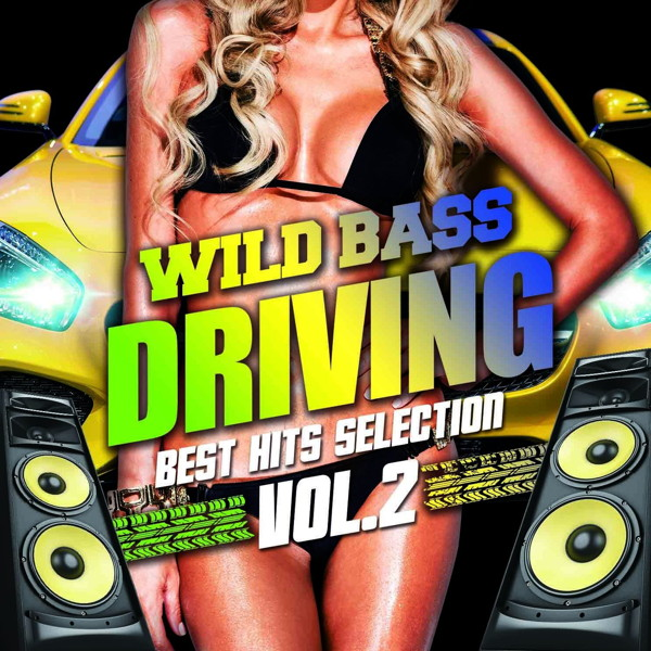 WILD BASS DRIVING-Best Hits Selection Vol.2-