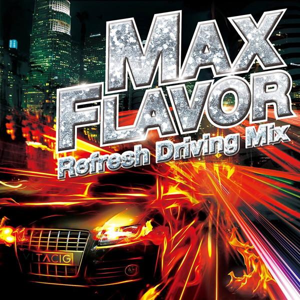 MAX FLAVOR-Refresh Driving Mix-