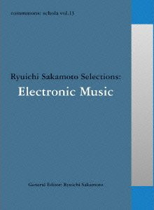 commmons:schola vol.13 Ryuichi Sakamoto Selections:Electronic Music