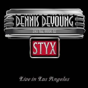 デニス・デ・ヤング/アンド・ザ・ミュージック・オブ・スティクス〜ライヴ・イン・ロサンゼルス