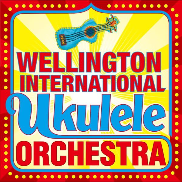 ウェリントン・インターナショナル・ウクレレ・オーケストラ/The Wellington International Ukulele Orchestra