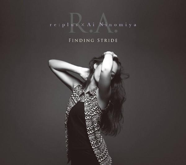 R.A.(re:plus×Ai Ninomiya)/Finding Stride