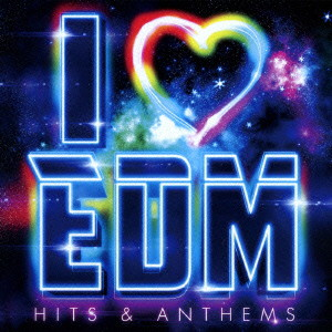I LOVE EDM-HITS&ANTHEMS-