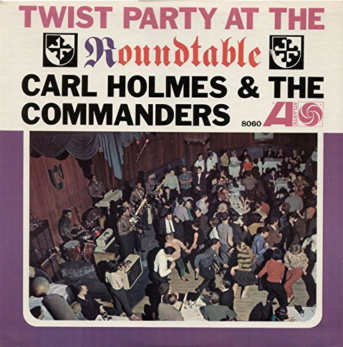 カール・ホルムズ&ザ・コマンダーズ/ツイスト・パーティ・アット・ザ・ラウンドテーブル