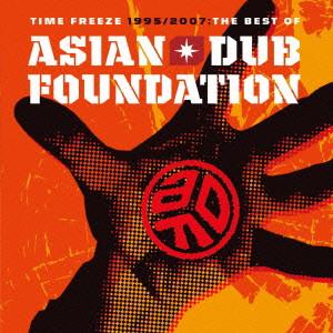 エイジアン・ダブ・ファウンデイション/TIME FREEZE 1995/2007-THE BEST OF ASIAN DUB FOUNDATION-SPECIAL EDITION