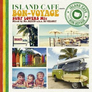 Mr.BEATS a.k.a. DJ CELORY/ISLAND CAFE meets BON-VOYAGE Surf Lovers Mix mixed by Mr. BEATS a.k.a. DJ CELORY