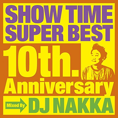 SHOW TIME SUPER BEST〜10th.Anniversary〜Mixed By DJ NAKKA