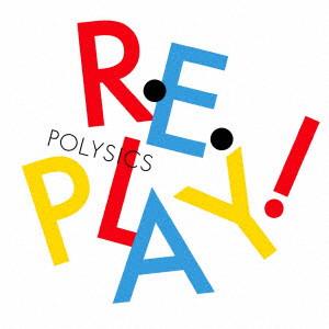 POLYSICS/Replay!(初回生産限定盤)(DVD付)