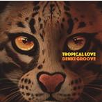 電気グルーヴ/TROPICAL LOVE(初回生産限定盤)(DVD付)
