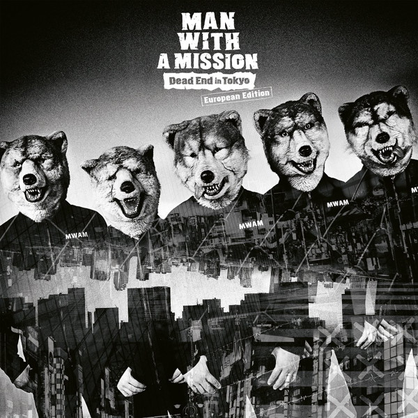 MAN WITH A MISSION/Dead End in Tokyo(European Edition)