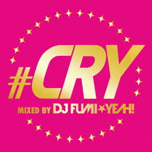 #CRY-mixed by DJ FUMI★YEAH!-