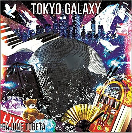Bajune Tobeta/TOKYO GALAXY