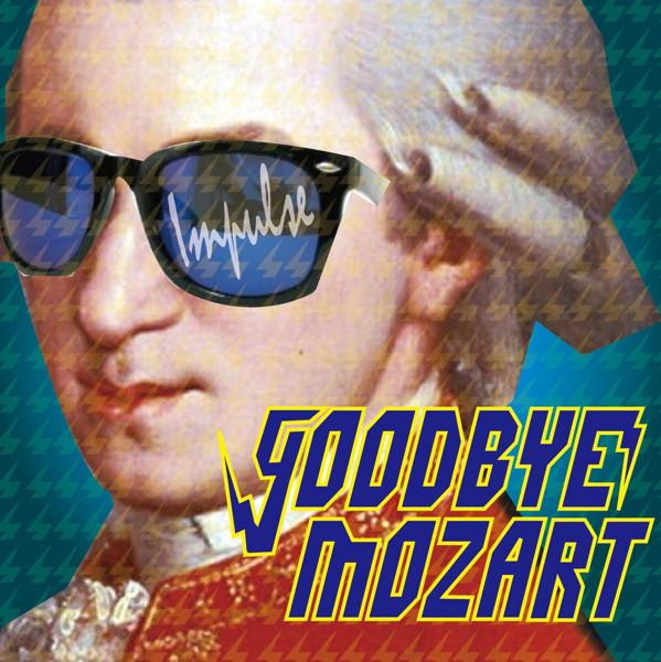 Goodbye Mozart/IMPULSE