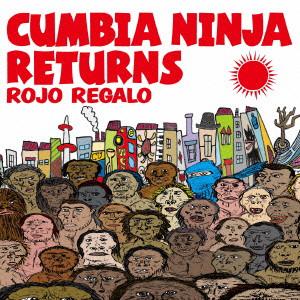 ROJO REGALO/CUMBIA NINJA RETURNS