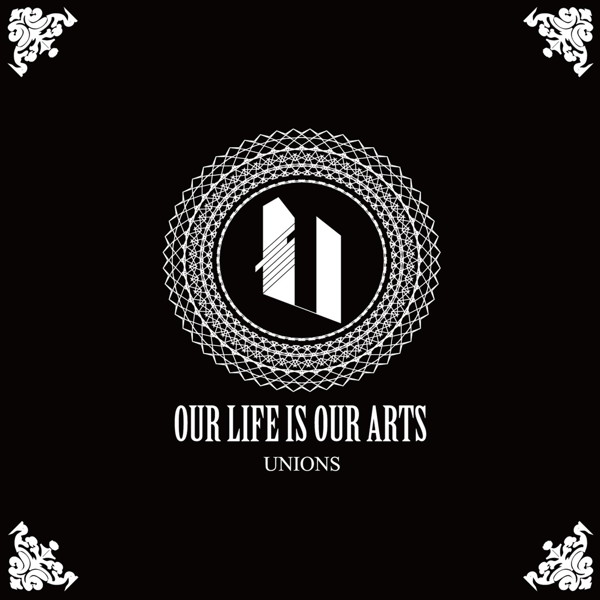 UNIONS/OUR LIFE IS OUR ARTS