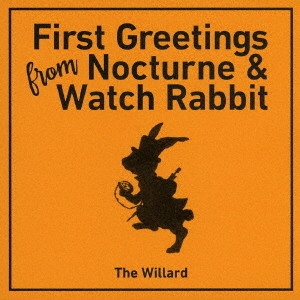 WILLARD/FIRST GREETINGS FROM NOCTURNE & WATCH RABBIT