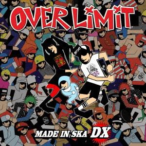 OVER LIMIT/MADE IN SKA DX