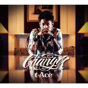 t-Ace/CHANGE?