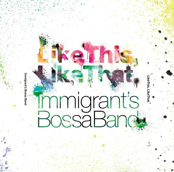 IMMIGRANT'S BOSSA BAND/Like This, Like That.