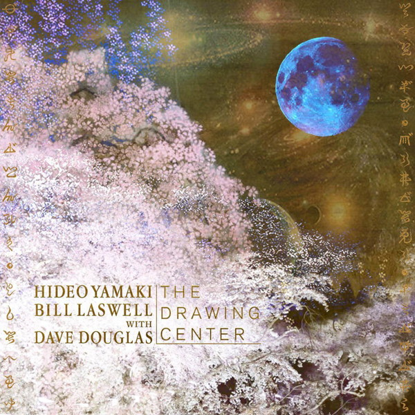 HIDEO YAMAKI/BILL LASWELL with DAVE DOUGLAS/The Drawing Center