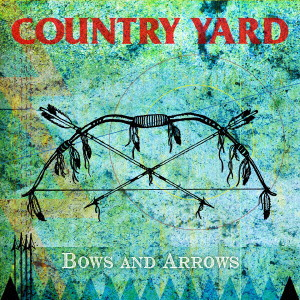 COUNTRY YARD/Bows And Arrows