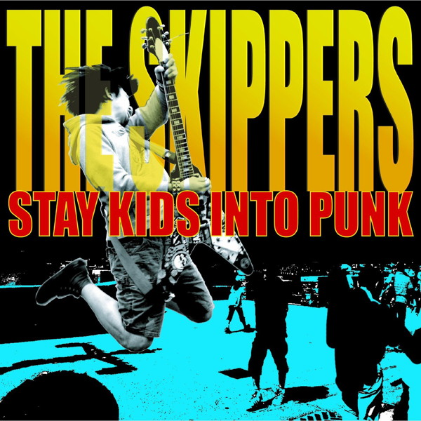 SKIPPERS/STAY KIDS INTO PUNK(DVD付)