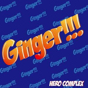 HERO COMPLEX/Ginger!!!