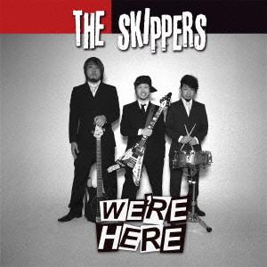 SKIPPERS/WE'RE HERE