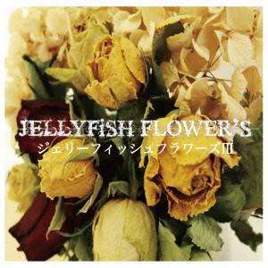 JELLYFiSH FLOWER'S/ジェリーフィッシュフラワーズ III