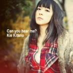北乃きい/Can you hear me?(初回限定盤)(DVD付)