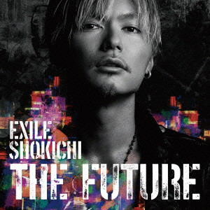 EXILE SHOKICHI/THE FUTURE(初回生産限定盤)(Blu-ray Disc付)