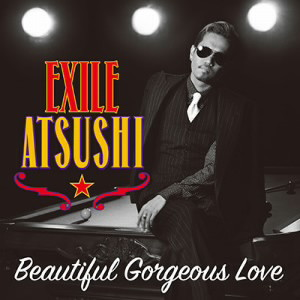 EXILE ATSUSHI/RED DIAMOND DOGS/Beautiful Gorgeous Love / First Liners