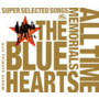 ブルーハーツ/THE BLUE HEARTS 30th ANNIVERSARY ALL TIME MEMORIALS ~SUPER SELECTED SONGS~(A)